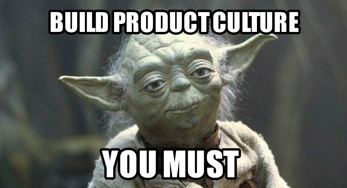 Building a strong Product Culture