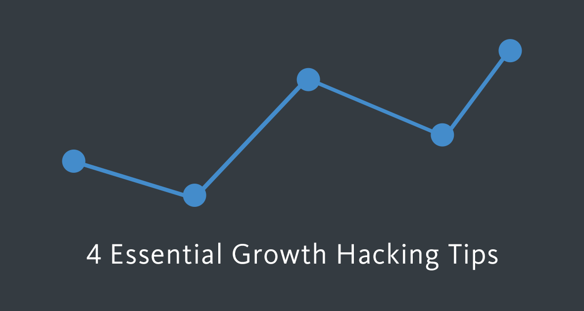 4 Essential Growth Hacking Tips